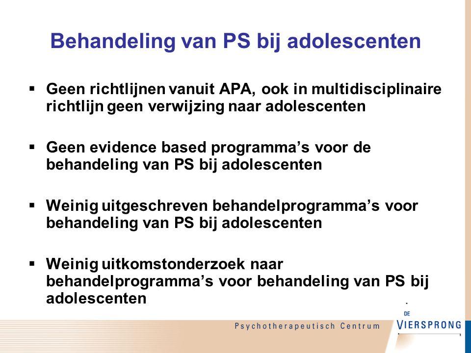 Behandeling van PS bij adolescenten  Geen richtlijnen vanuit APA, ook in multidisciplinaire richtlijn geen verwijzing naar adolescenten  Geen eviden