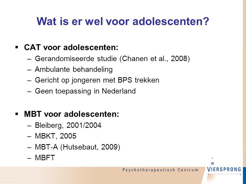 Wat is er wel voor adolescenten?  CAT voor adolescenten: –Gerandomiseerde studie (Chanen et al., 2008) –Ambulante behandeling –Gericht op jongeren me