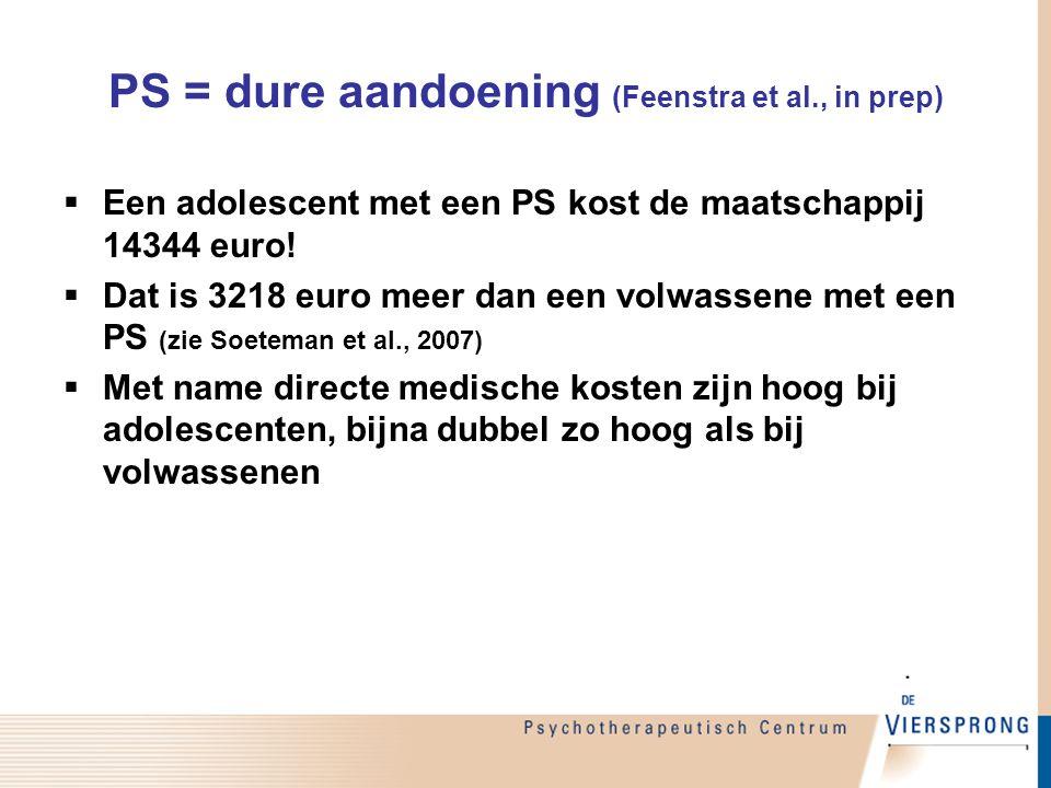 PS = dure aandoening (Feenstra et al., in prep)  Een adolescent met een PS kost de maatschappij 14344 euro!  Dat is 3218 euro meer dan een volwassen