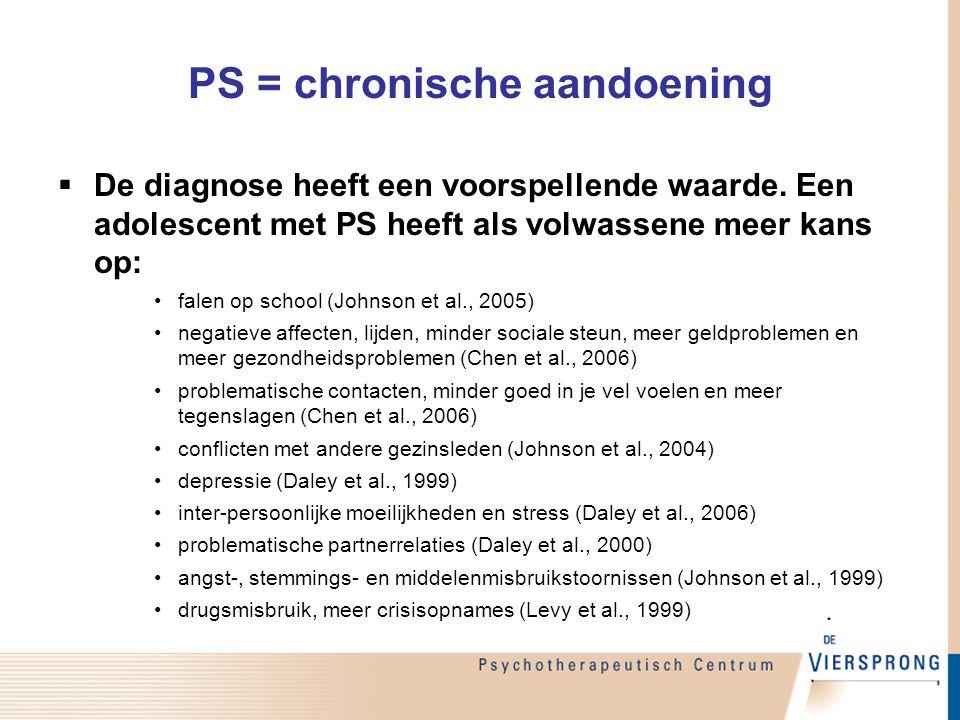 PS = chronische aandoening  De diagnose heeft een voorspellende waarde. Een adolescent met PS heeft als volwassene meer kans op: falen op school (Joh