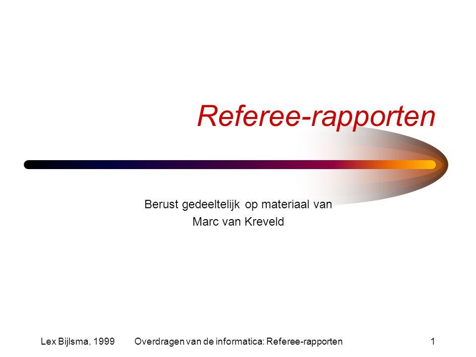 Lex Bijlsma, 1999Overdragen van de informatica: Referee-rapporten1 Referee-rapporten Berust gedeeltelijk op materiaal van Marc van Kreveld