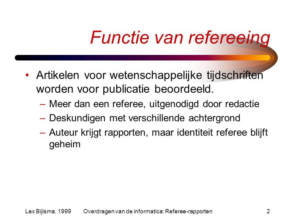 Lex Bijlsma, 1999Overdragen van de informatica: Referee-rapporten2 Functie van refereeing Artikelen voor wetenschappelijke tijdschriften worden voor publicatie beoordeeld.