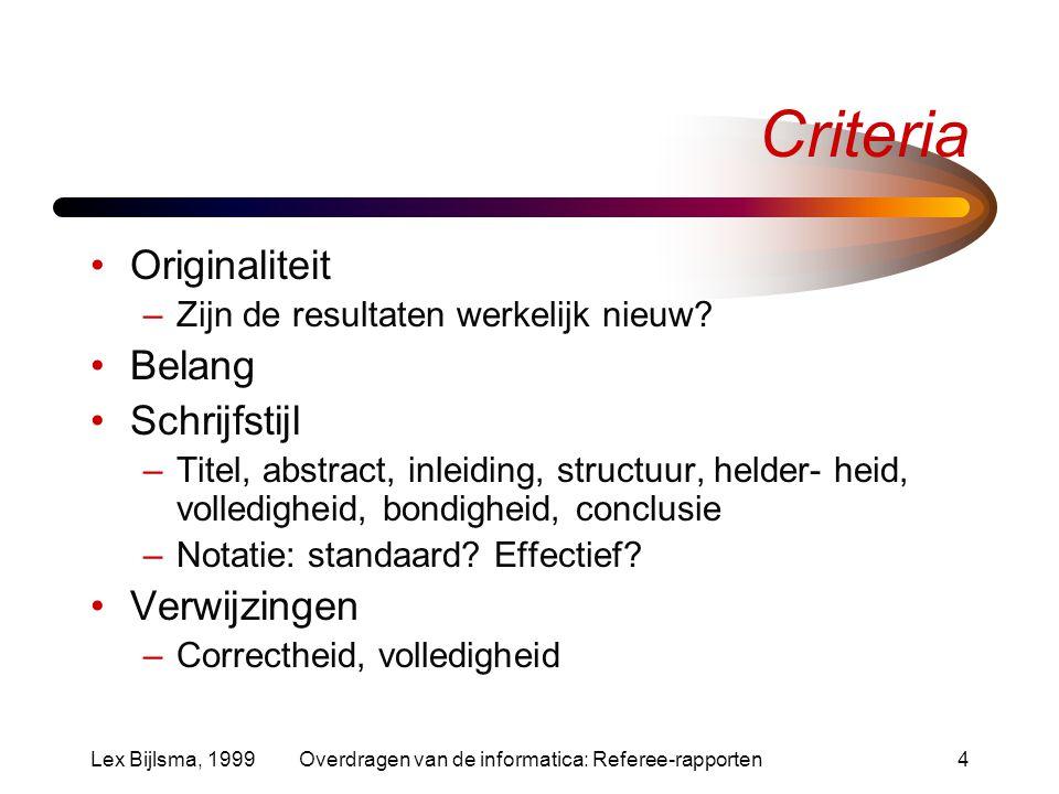 Lex Bijlsma, 1999Overdragen van de informatica: Referee-rapporten4 Criteria Originaliteit –Zijn de resultaten werkelijk nieuw.