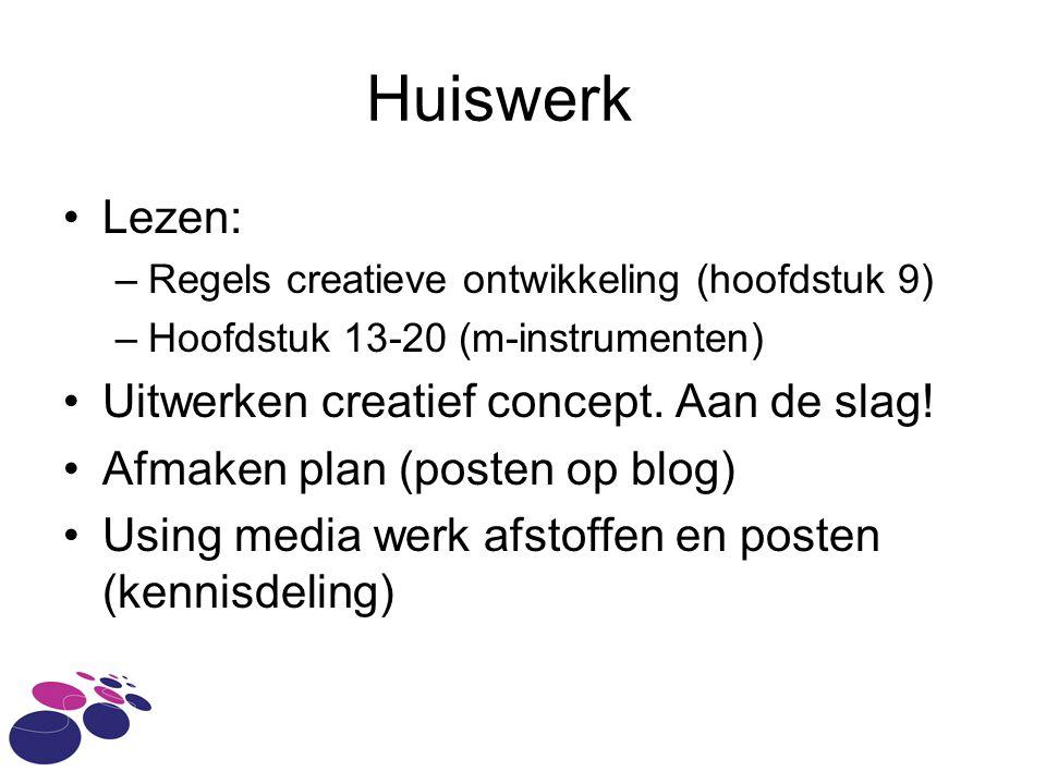 Huiswerk Lezen: –Regels creatieve ontwikkeling (hoofdstuk 9) –Hoofdstuk 13-20 (m-instrumenten) Uitwerken creatief concept. Aan de slag! Afmaken plan (
