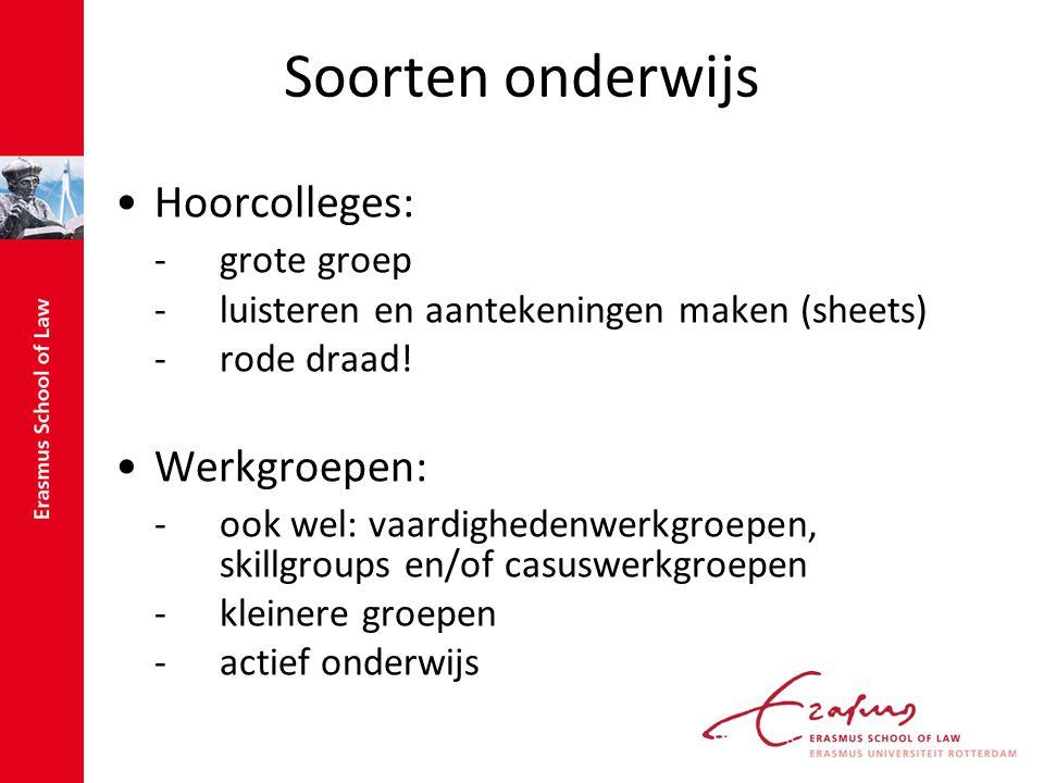 Soorten onderwijs Hoorcolleges: -grote groep -luisteren en aantekeningen maken (sheets) -rode draad! Werkgroepen: -ook wel: vaardighedenwerkgroepen, s