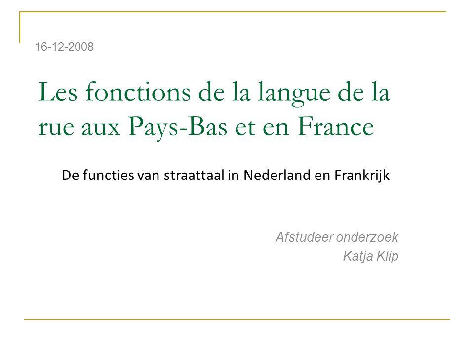 Les fonctions de la langue de la rue aux Pays-Bas et en France Afstudeer onderzoek Katja Klip 16-12-2008 De functies van straattaal in Nederland en Fr