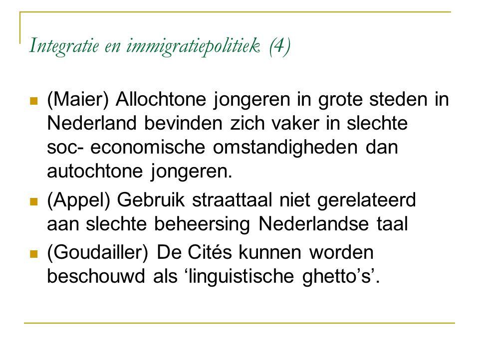 Integratie en immigratiepolitiek (4) (Maier) Allochtone jongeren in grote steden in Nederland bevinden zich vaker in slechte soc- economische omstandi