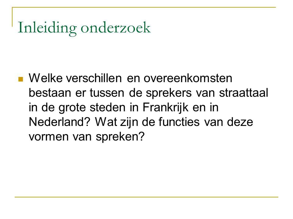Inleiding onderzoek Welke verschillen en overeenkomsten bestaan er tussen de sprekers van straattaal in de grote steden in Frankrijk en in Nederland?