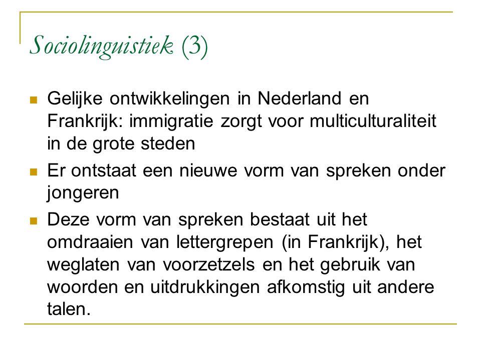 Sociolinguistiek (3) Gelijke ontwikkelingen in Nederland en Frankrijk: immigratie zorgt voor multiculturaliteit in de grote steden Er ontstaat een nie