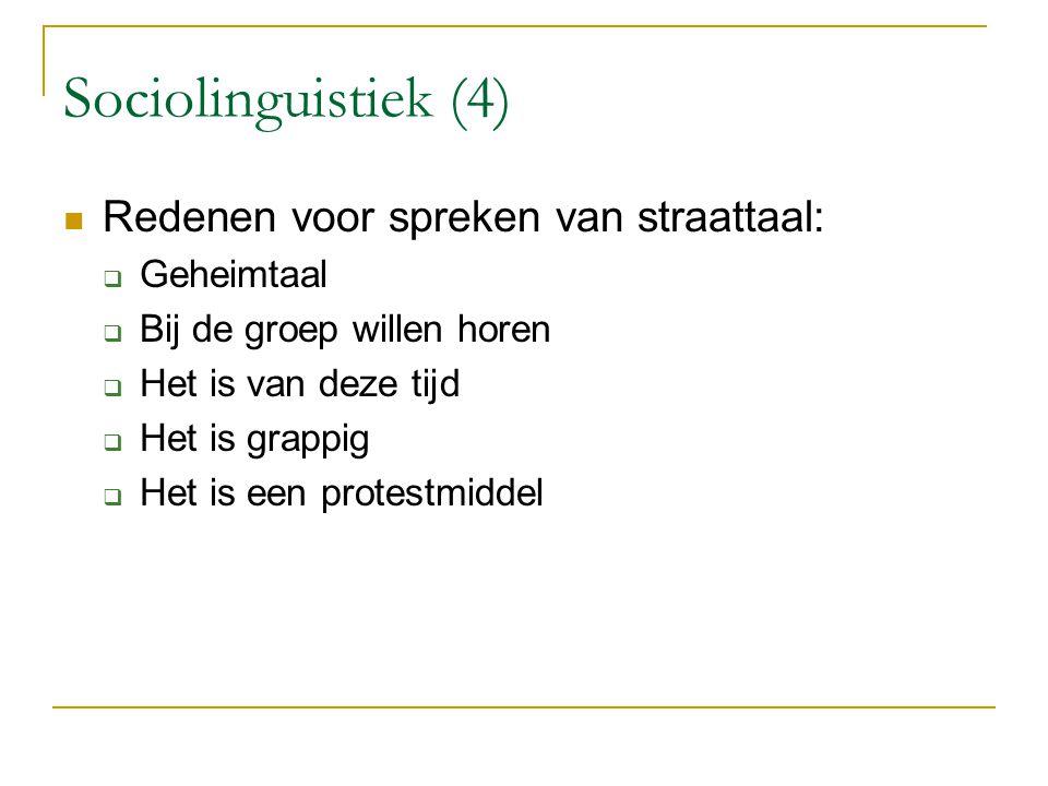 Sociolinguistiek (4) Redenen voor spreken van straattaal:  Geheimtaal  Bij de groep willen horen  Het is van deze tijd  Het is grappig  Het is ee