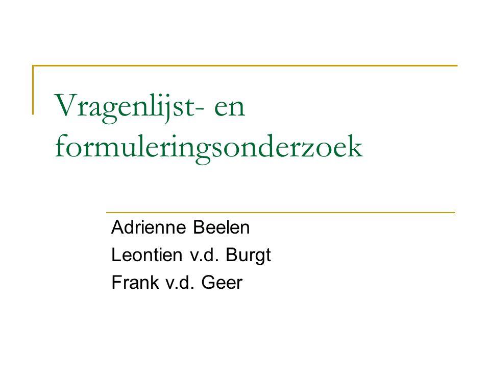 Vragenlijst- en formuleringsonderzoek Adrienne Beelen Leontien v.d. Burgt Frank v.d. Geer