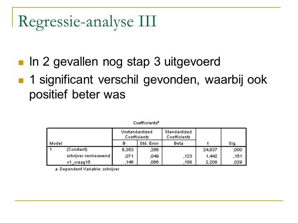 Regressie-analyse III In 2 gevallen nog stap 3 uitgevoerd 1 significant verschil gevonden, waarbij ook positief beter was