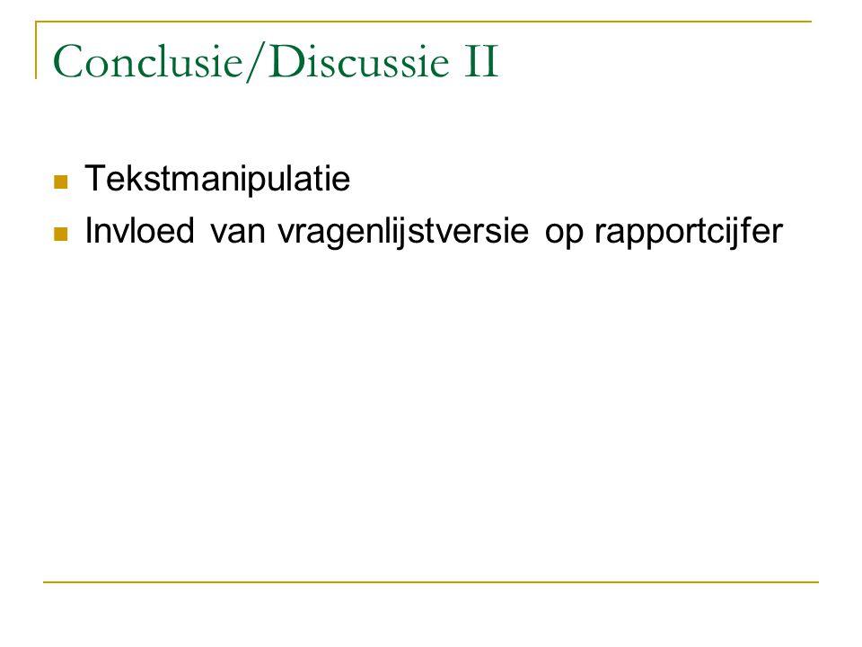 Conclusie/Discussie II Tekstmanipulatie Invloed van vragenlijstversie op rapportcijfer