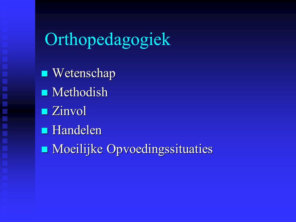 Orthopedagogiek Wetenschap Wetenschap Methodish Methodish Zinvol Zinvol Handelen Handelen Moeilijke Opvoedingssituaties Moeilijke Opvoedingssituaties