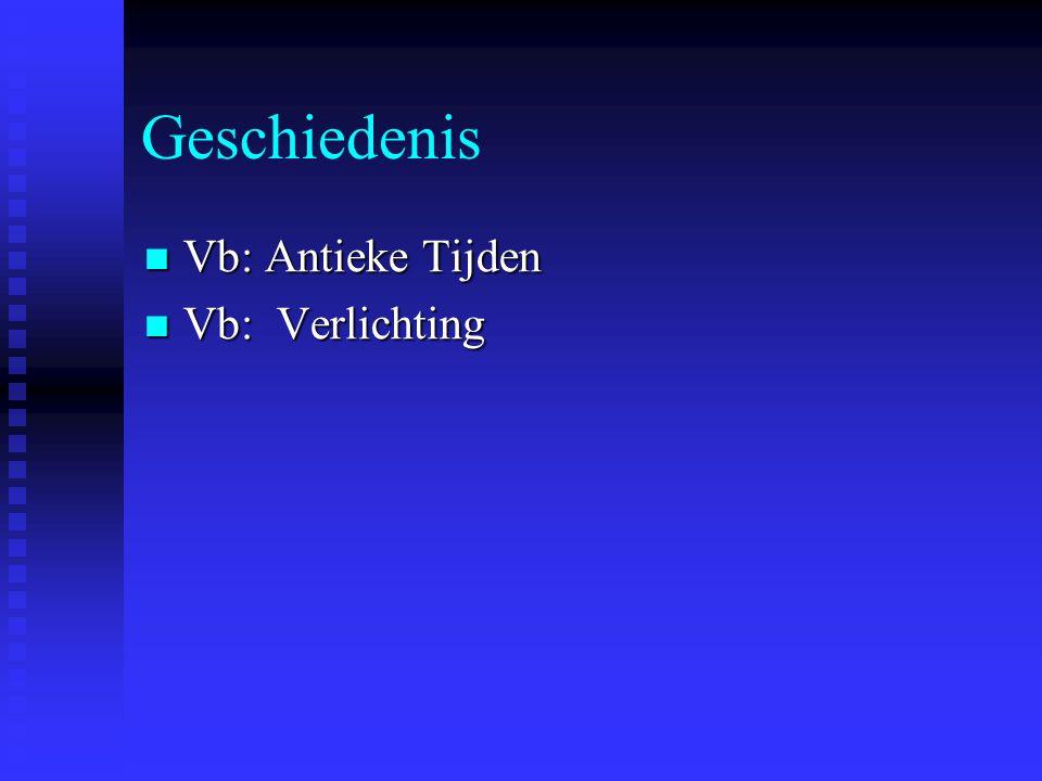 Geschiedenis Vb: Antieke Tijden Vb: Antieke Tijden Vb: Verlichting Vb: Verlichting