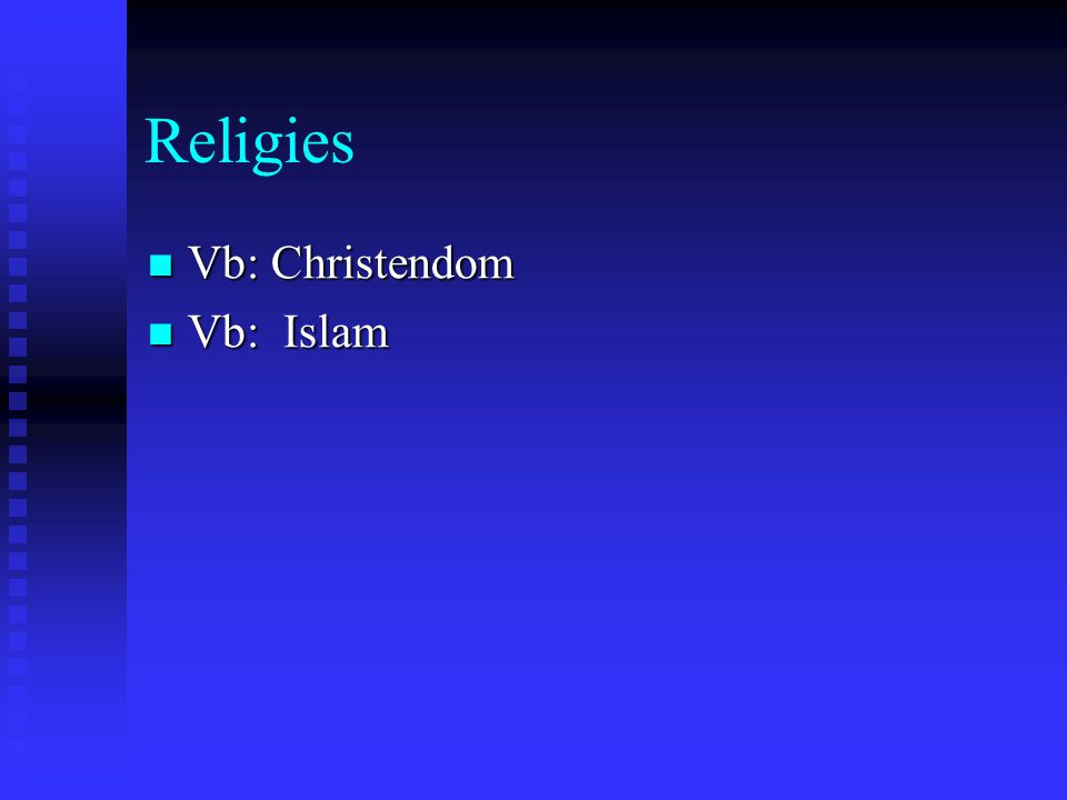Religies Vb: Christendom Vb: Christendom Vb: Islam Vb: Islam