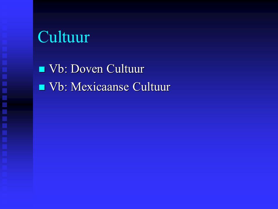 Cultuur Vb: Doven Cultuur Vb: Doven Cultuur Vb: Mexicaanse Cultuur Vb: Mexicaanse Cultuur