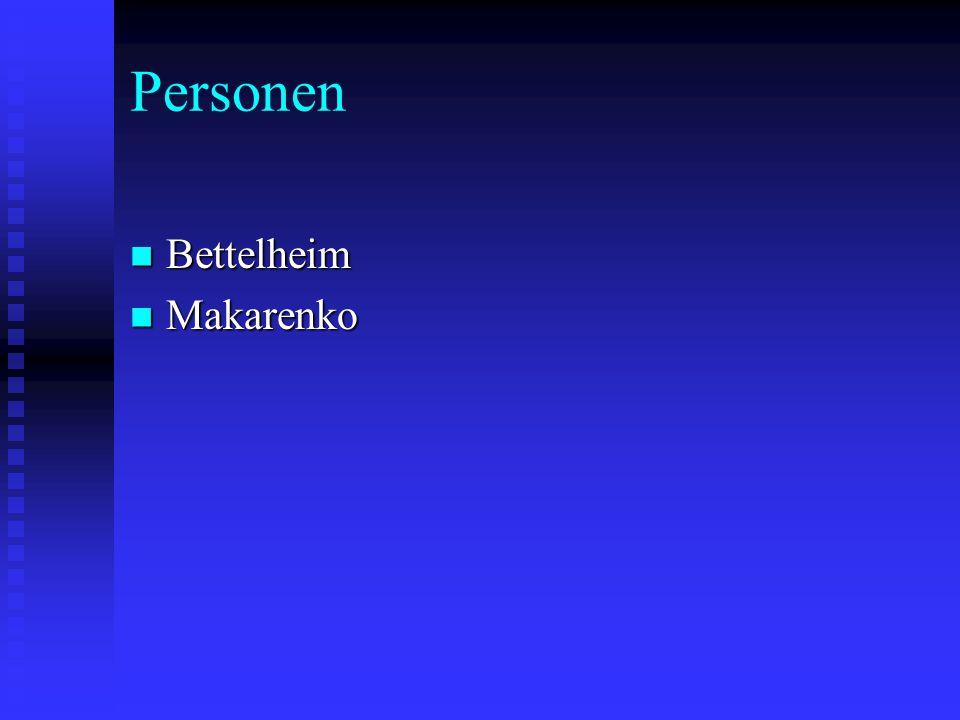 Personen Bettelheim Bettelheim Makarenko Makarenko