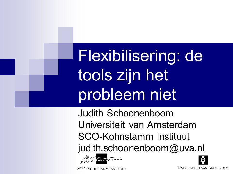 Flexibilisering: de tools zijn het probleem niet Judith Schoonenboom Universiteit van Amsterdam SCO-Kohnstamm Instituut judith.schoonenboom@uva.nl