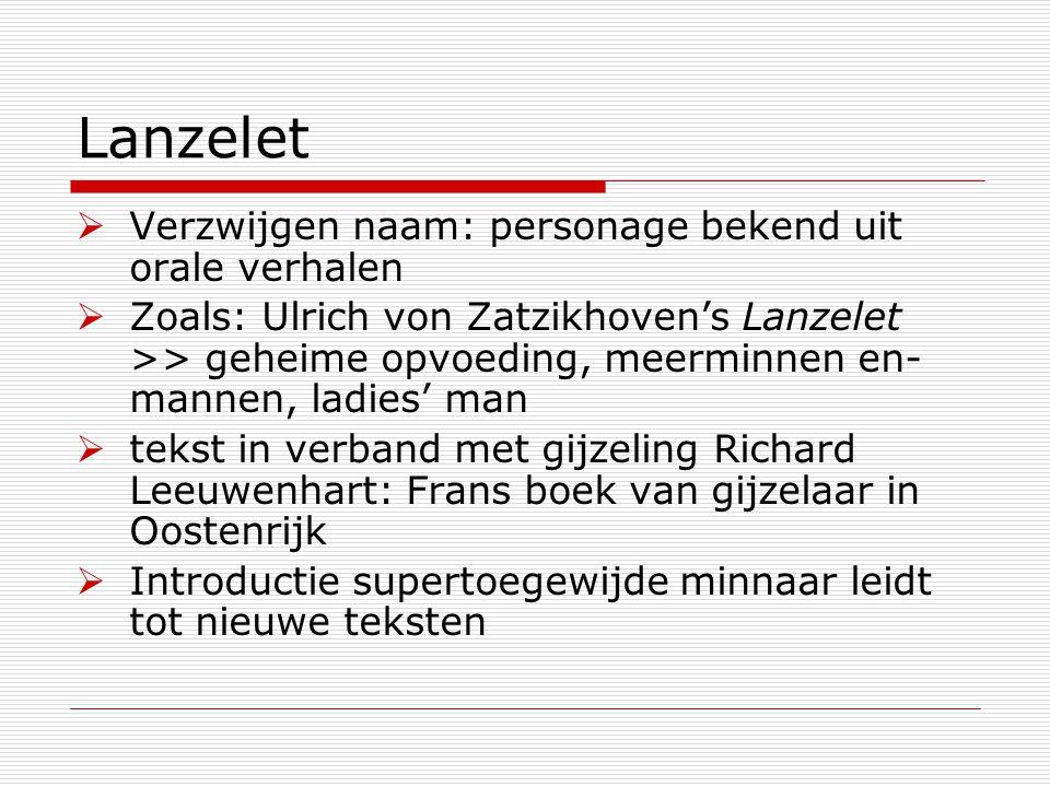Lanzelet  Verzwijgen naam: personage bekend uit orale verhalen  Zoals: Ulrich von Zatzikhoven's Lanzelet >> geheime opvoeding, meerminnen en- mannen