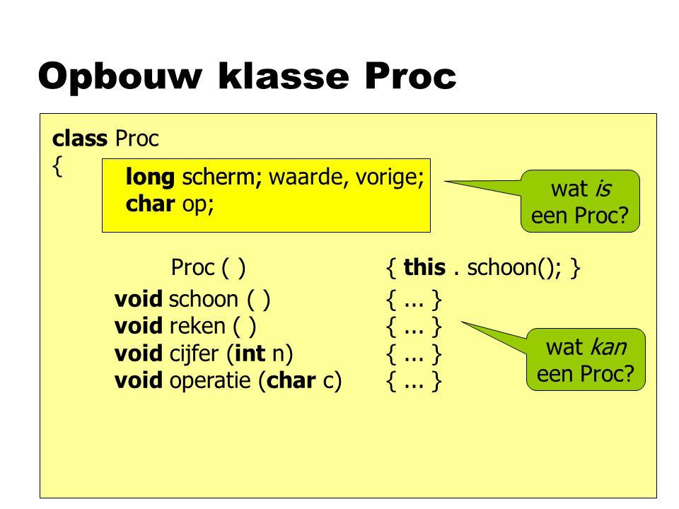 Opbouw klasse Proc class Proc { void schoon ( ) {...