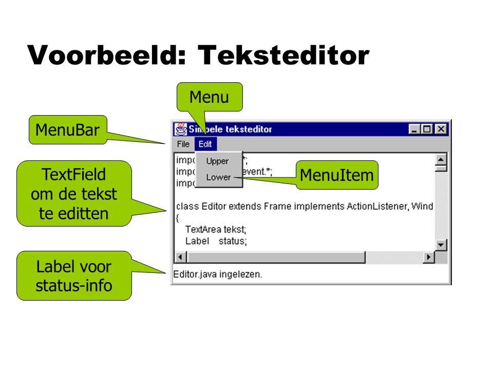 Voorbeeld: Teksteditor TextField om de tekst te editten Label voor status-info MenuBar Menu MenuItem
