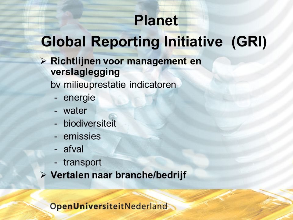 Planet Global Reporting Initiative (GRI)  Richtlijnen voor management en verslaglegging bv milieuprestatie indicatoren -energie -water -biodiversitei