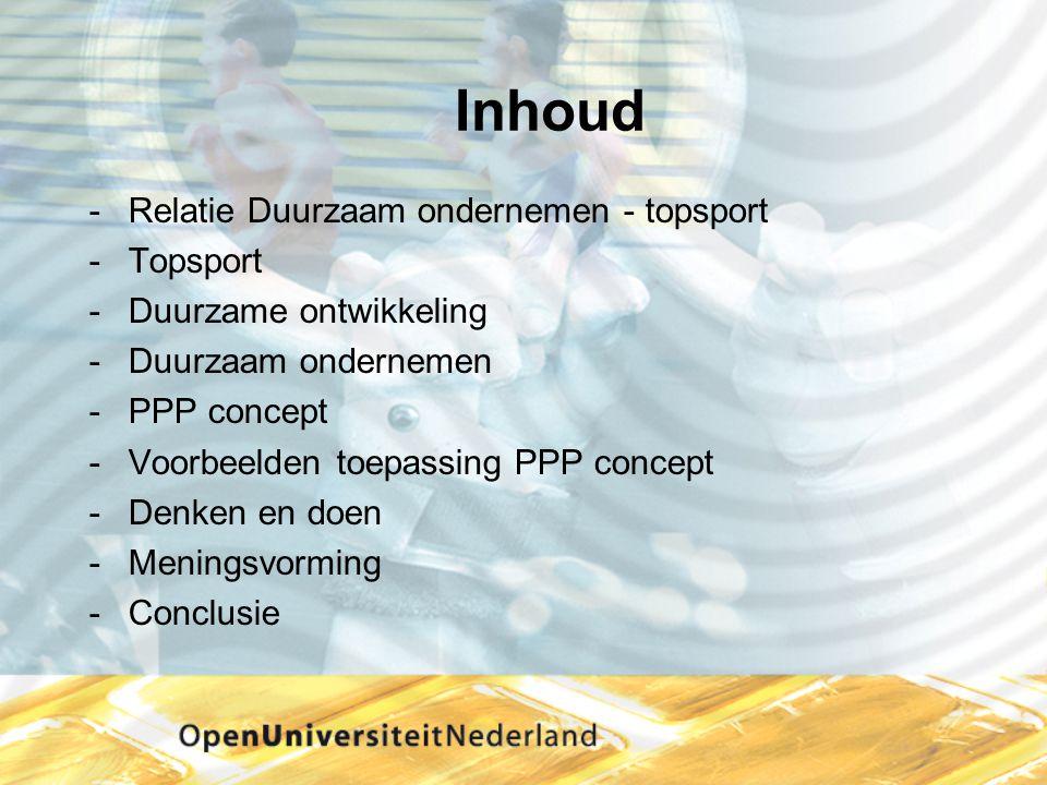 Inhoud Relatie Duurzaam ondernemen - topsport Topsport Duurzame ontwikkeling Duurzaam ondernemen PPP concept Voorbeelden toepassing PPP concept