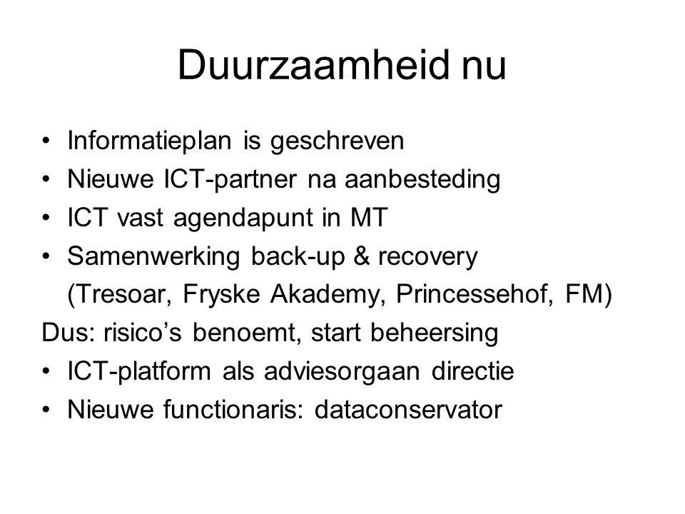 Duurzaamheid nu Informatieplan is geschreven Nieuwe ICT-partner na aanbesteding ICT vast agendapunt in MT Samenwerking back-up & recovery (Tresoar, Fr