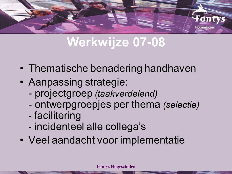 Fontys Hogescholen Werkwijze 07-08 Thematische benadering handhaven Aanpassing strategie: - projectgroep (taakverdelend) - ontwerpgroepjes per thema (