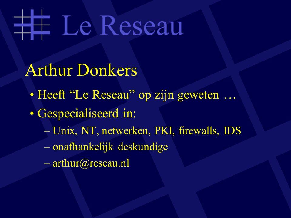 Arthur Donkers Heeft Le Reseau op zijn geweten … Gespecialiseerd in: – Unix, NT, netwerken, PKI, firewalls, IDS – onafhankelijk deskundige – arthur@reseau.nl