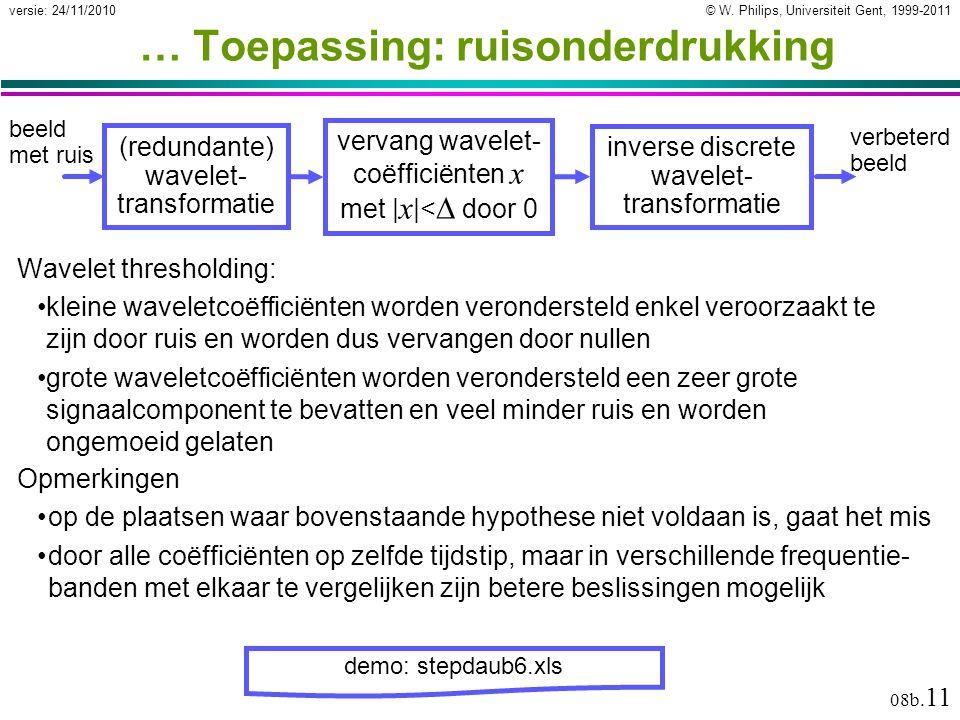 © W. Philips, Universiteit Gent, 1999-2011versie: 24/11/2010 08b. 11 … Toepassing: ruisonderdrukking Wavelet thresholding: kleine waveletcoëfficiënten