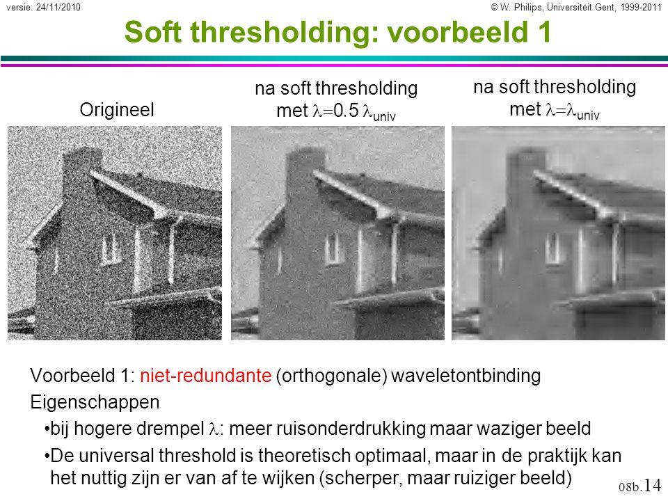 © W. Philips, Universiteit Gent, 1999-2011versie: 24/11/2010 08b. 14 Origineel na soft thresholding met  0. 5 univ na soft thresholding met  univ So