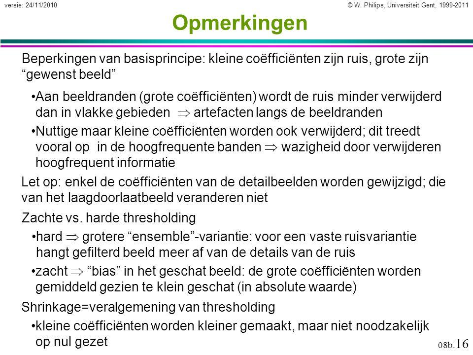 © W. Philips, Universiteit Gent, 1999-2011versie: 24/11/2010 08b. 16 Opmerkingen Beperkingen van basisprincipe: kleine coëfficiënten zijn ruis, grote