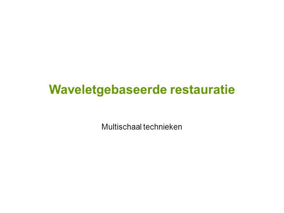 Waveletgebaseerde restauratie Multischaal technieken