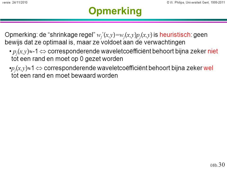 "© W. Philips, Universiteit Gent, 1999-2011versie: 24/11/2010 08b. 30 Opmerking Opmerking: de ""shrinkage regel"" w j '( x,y ) =w j ( x,y ) p j ( x,y ) i"