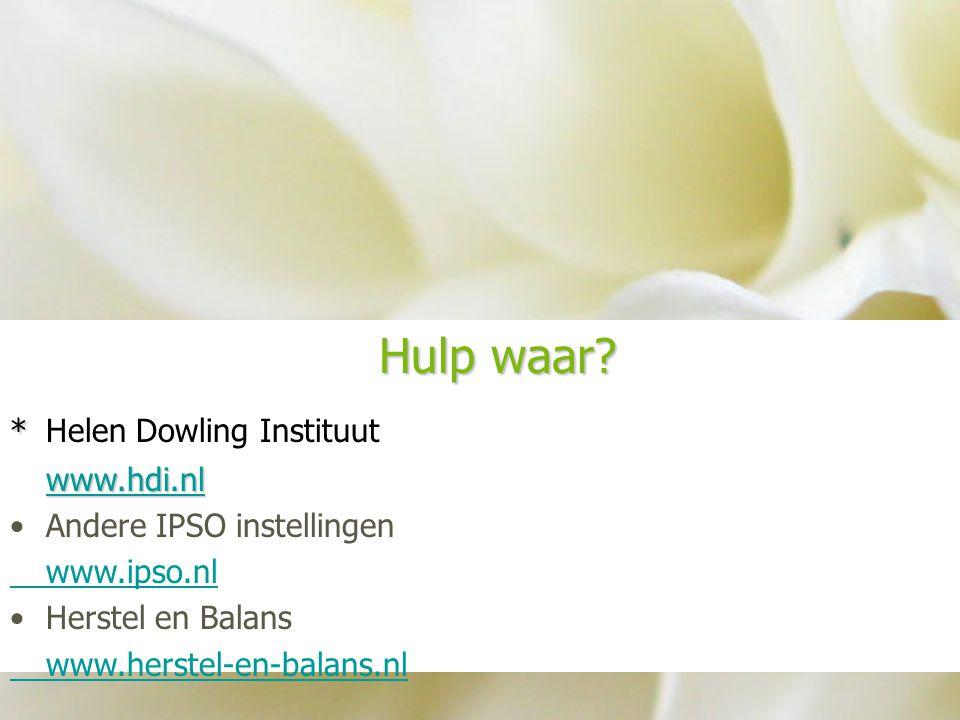 Hulp waar? * *Helen Dowling Instituut www.hdi.nl Andere IPSO instellingen www.ipso.nl Herstel en Balans www.herstel-en-balans.nl