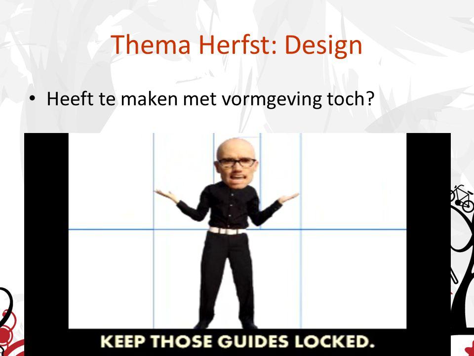 Thema Herfst: Design Heeft te maken met vormgeving toch?