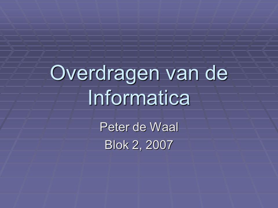 Overdragen van de Informatica Peter de Waal Blok 2, 2007