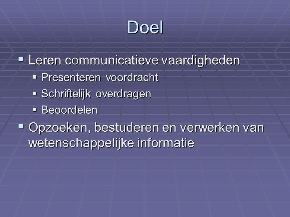 Doel  Leren communicatieve vaardigheden  Presenteren voordracht  Schriftelijk overdragen  Beoordelen  Opzoeken, bestuderen en verwerken van wetenschappelijke informatie