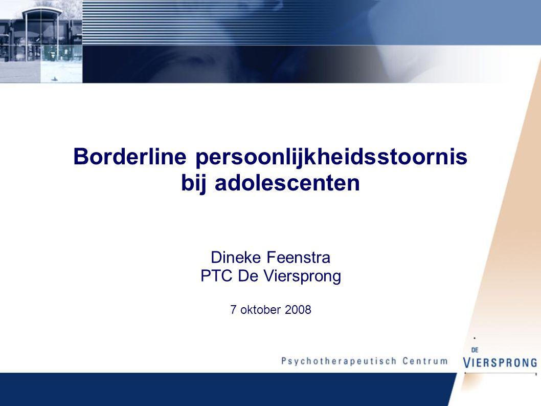 Borderline persoonlijkheidsstoornis bij adolescenten Dineke Feenstra PTC De Viersprong 7 oktober 2008