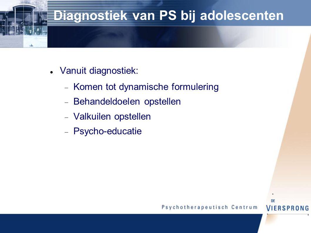 Diagnostiek van PS bij adolescenten Vanuit diagnostiek:  Komen tot dynamische formulering  Behandeldoelen opstellen  Valkuilen opstellen  Psycho-educatie