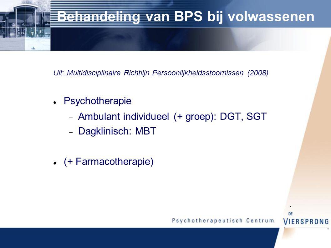 Behandeling van BPS bij volwassenen Uit: Multidisciplinaire Richtlijn Persoonlijkheidsstoornissen (2008) Psychotherapie  Ambulant individueel (+ groep): DGT, SGT  Dagklinisch: MBT (+ Farmacotherapie)