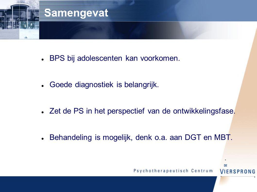 Samengevat BPS bij adolescenten kan voorkomen.Goede diagnostiek is belangrijk.