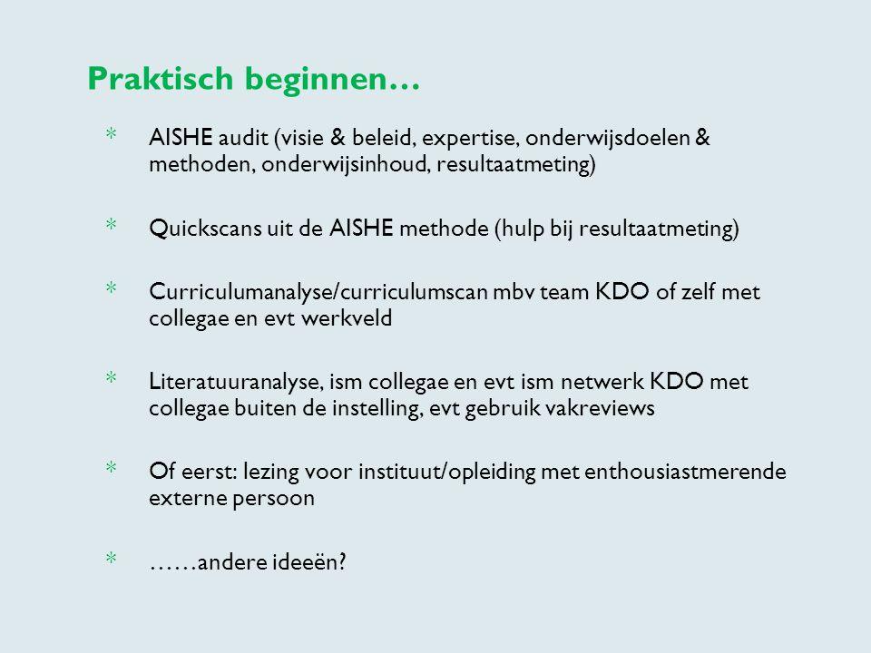 Praktisch beginnen… * AISHE audit (visie & beleid, expertise, onderwijsdoelen & methoden, onderwijsinhoud, resultaatmeting) * Quickscans uit de AISHE