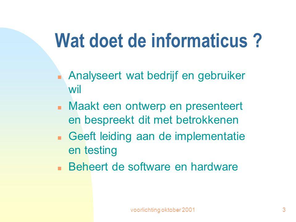 voorlichting oktober 20013 Wat doet de informaticus ? n Analyseert wat bedrijf en gebruiker wil n Maakt een ontwerp en presenteert en bespreekt dit me