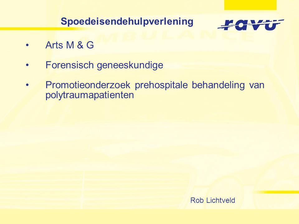 Spoedeisendehulpverlening Arts M & G Forensisch geneeskundige Promotieonderzoek prehospitale behandeling van polytraumapatienten Rob Lichtveld