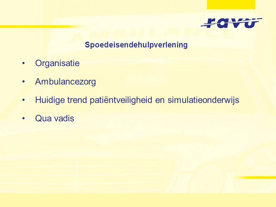 Spoedeisendehulpverlening Organisatie Ambulancezorg Huidige trend patiëntveiligheid en simulatieonderwijs Qua vadis