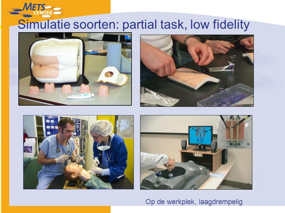 Simulatie soorten: partial task, low fidelity Op de werkplek, laagdrempelig