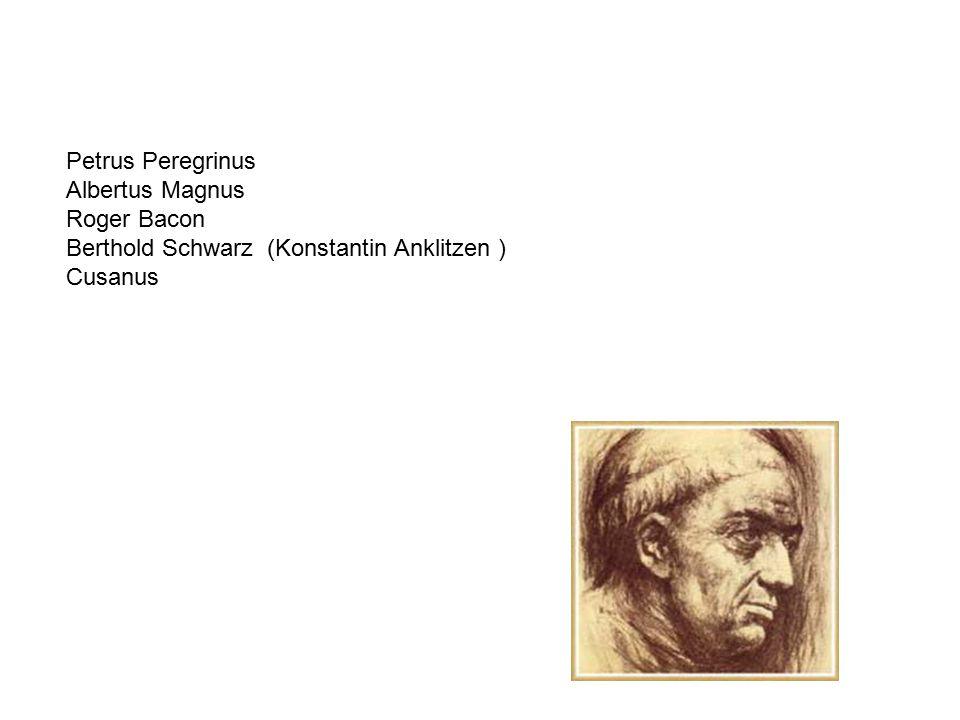 Petrus Peregrinus Albertus Magnus Roger Bacon Berthold Schwarz (Konstantin Anklitzen ) Cusanus